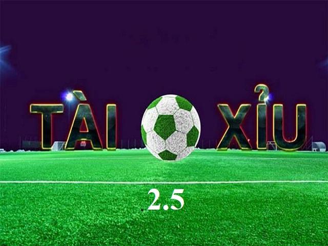 Tài Xỉu 2.5 trong cá cược tài xỉu bóng đá